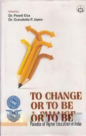 To Change or to Be a Change: Paradox of Higher Education in India