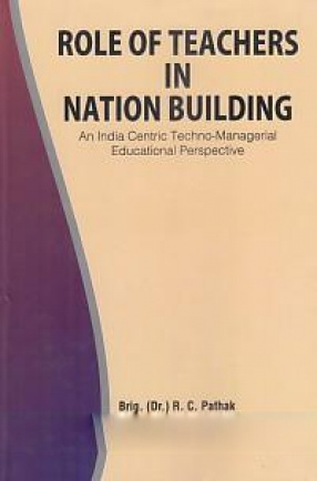 Role of Teachers in Nation Building: An India Centric Techno-Managerial Educational Perspective