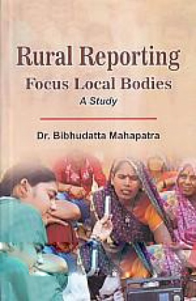 Rural Reporting: Focus Local Bodies: A Study