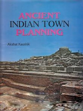 Ancient Indian Town Planning: A Journey Across Two Urbanisations