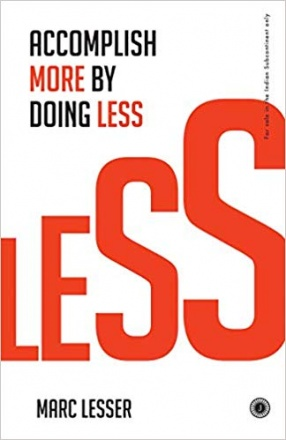 Less: Accomplish More By Doing Less