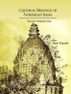 Cultural Heritage of Northeast India: Recent Perspective