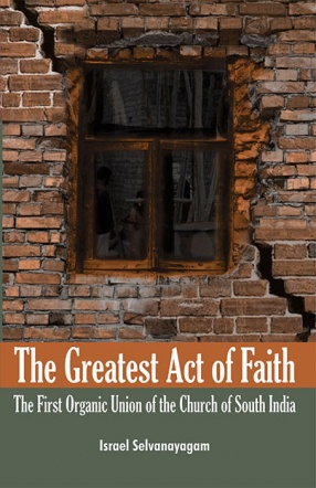 The Greatest Act of Faith: The First Organic Union of the Church of South India