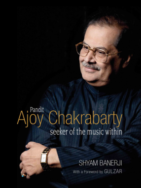 Pandit Ajoy Chakrabarty: Seeker of the Music Within