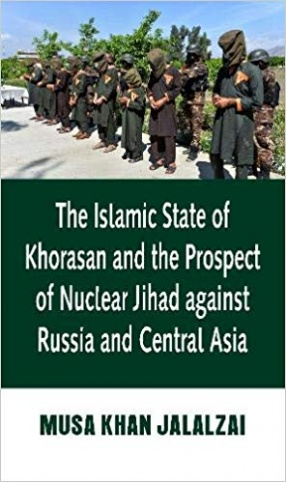 The Islamic State of Khorasan and the Prospect of Nuclear Jihad against Russia and Central Asia