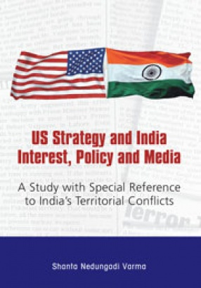 US Strategy and India Interest, Policy and Media: A Study With Special Reference to India's Territorial Conflicts