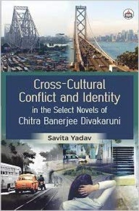 Cross-Cultural Conflict and Identity in the Select Novels of Chitra Banerjee Divakaruni
