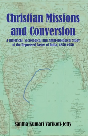 Christian Mission and Conversion: A Historical Sociological and Anthropological Study of the Depressed Castes of India, 1850-1950