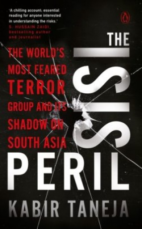 The ISIS Peril: The World's Most Feared Terror Group and Its Shadow On South Asia