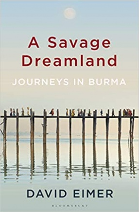 A Savage Dreamland Journeys in Burma