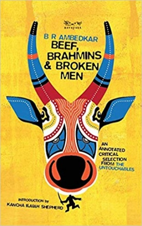 Beef, Brahmins and Broken Men: An Annotated Critical Selection From The Untouchables