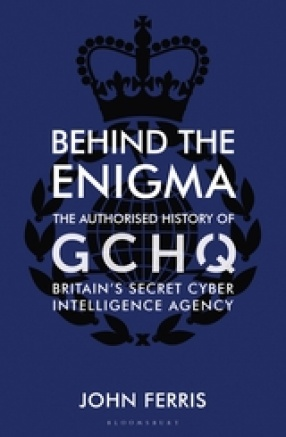 Behind the Enigma: The Authorised History of GCHQ, Britain's Secret Cyber Intelligence Agency