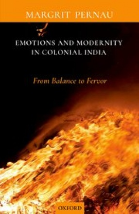 Emotions and Modernity in Colonial India: From Balance to Fervor