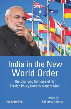 India in the New World Order: The Changing Contours of Her Foreign Policy Under Narendra Modi