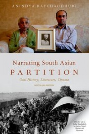 Narrating South Asian Partition: Oral History, Literature, Cinema