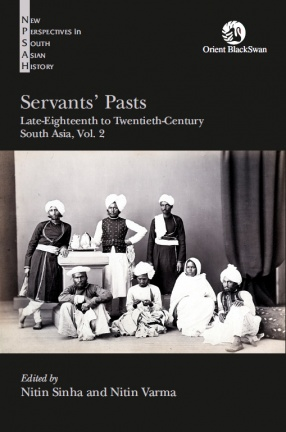 Servants' Pasts: Late-Eighteenth to Twentieth-Century, South Asia: Vol. 2