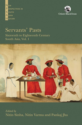 Servants' Pasts: Sixteenth to Eighteenth Century, South Asia: Vol. 1