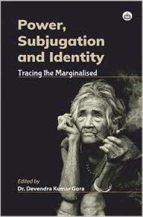 Power, Subjugation and Identity: Tracing the Marginalised