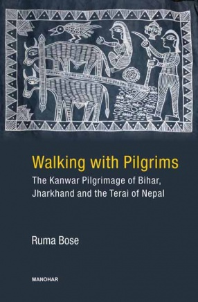Walking With Pilgrims: The Kanwar Pilgrimage of Bihar, Jharkhand and the Terai of Nepal
