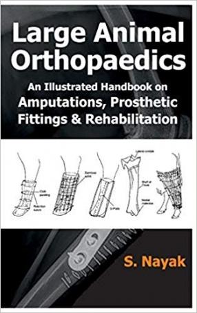 Large Animal Orthopaedics: An Illustrated Handbook On Amputations, Prosthetic Fittings and Rehabilitations