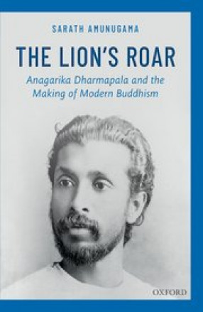 The Lion's Roar: Anagarika Dharmapala and the Making of Modern Buddhism