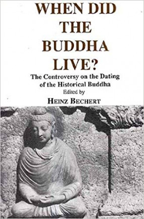 When Did The Buddha Live?: The Controversy On the Dating of the Historical Buddha