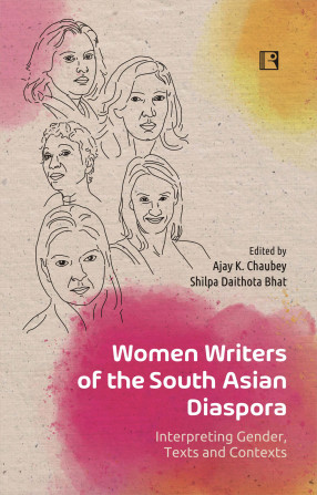 Women Writers of the South Asian Diaspora: Interpreting Gender, Texts and Contexts