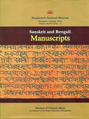 A Descriptive Catalogue of the Sanskrit and Bengali Manuscripts in the Bangladesh National Museum, Part 1