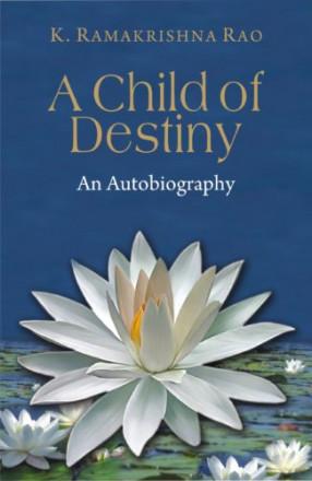 A Child of Destiny: An Autobiography