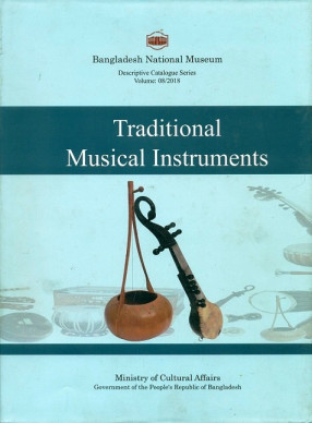 A Descriptive Catalogue of the Traditional Musical Instruments in the Bangladesh National Museum
