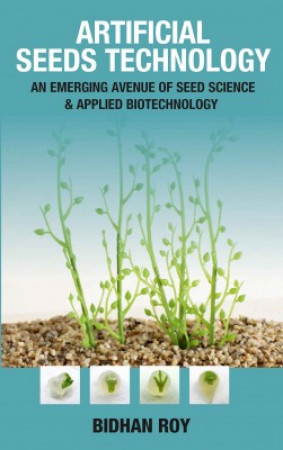 Artificial Seeds Technology: An Emerging Avenue of Seed Science and Applied Biotechnology