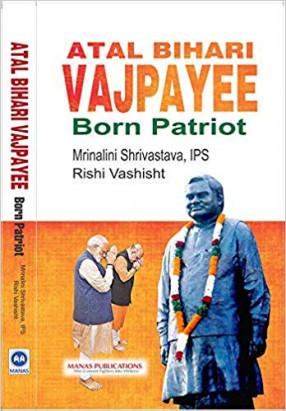 Atal Bihari Vajpayee: Born Patriot