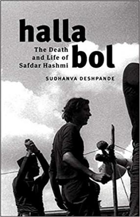 Halla Bol: The Death and Life of Safdar Hashmi