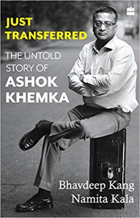 Just Transferred: The Untold Story of Ashok Khemka