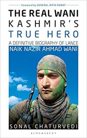 The Real Wani-Kashmir's True Hero: A Definitive Biography of Lance Naik Nazir Ahmad Wani