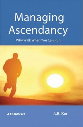 Managing Ascendancy: Why Walk When You Can Run