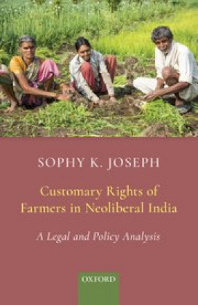 Customary Rights of Farmers in Neoliberal India: A Legal and Policy Analysis