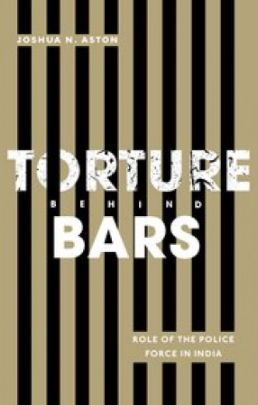 Torture behind Bars: Role of the Police Force in India