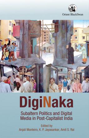 Diginaka: Subaltern Politics and Digital Media in Post-Capitalist India