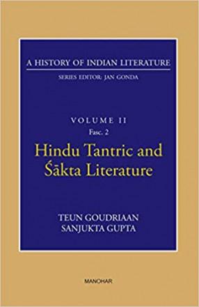 Hindu Tantric and Sakta Literature: A History of Indian Literature, Volume 2, Fasc. 2