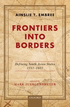 Frontiers into Borders: Defining South Asia States, 1757–1857