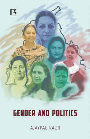 Gender and Politics: Perception and Participation: Role of Women in Punjab Politics