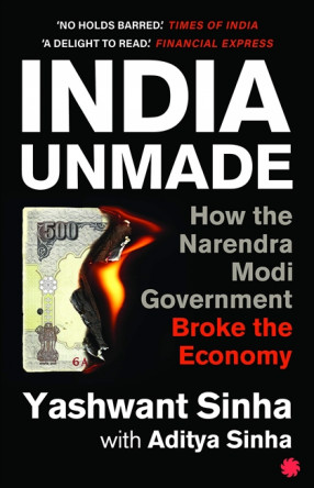 India Unmade: How the Narendra Modi Government Broke the Economy