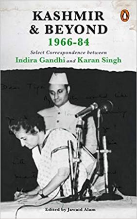 Kashmir and Beyond 1966-84: Select Correspondence between Indira Gandhi and Karan Singh