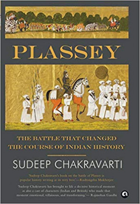 Plassey: The Battle that Changed the Course of Indian History