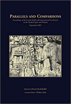 Parallels and Comparisons (Proceedings of the Fourth Dubrovnik International Conference on the Sanskrit Epics and Puranas, September 2005)
