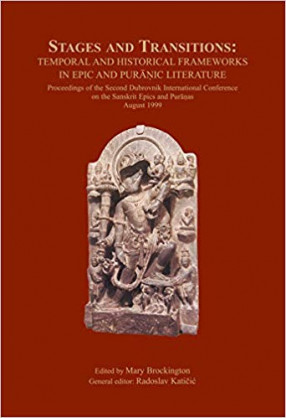Stages and Transitions: Temporal and Historical Frameworks in Epic and Puranic Literature (Proceedings of the Second Dubrovnik International Conference on the Sanskrit Epics and Puranas, August 1999)
