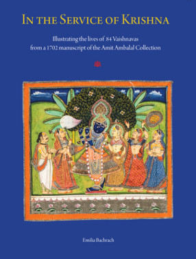 In the Service of Krishna: Illustrated Narratives of Eighty-Four Vaishnavas from a 1702 Manuscript in the Amit Ambalal Collection