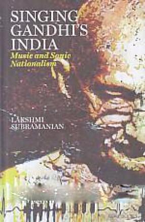 Singing Gandhi's India: Music and Sonic Nationalism