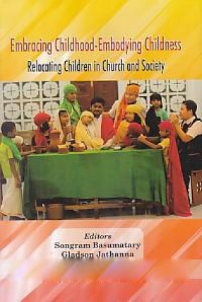 Embracing Childhood-Embodying Childness: Relocating Children in Church and Society